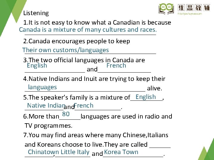 Listening 1. It is not easy to know what a Canadian is because Canada