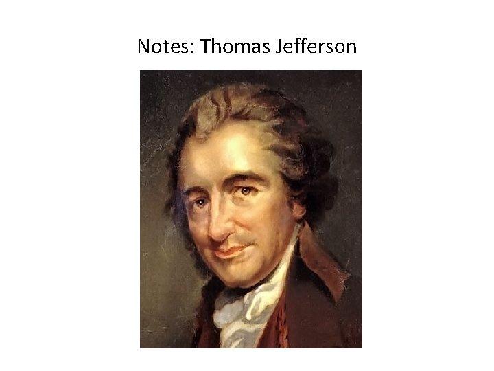 Notes: Thomas Jefferson