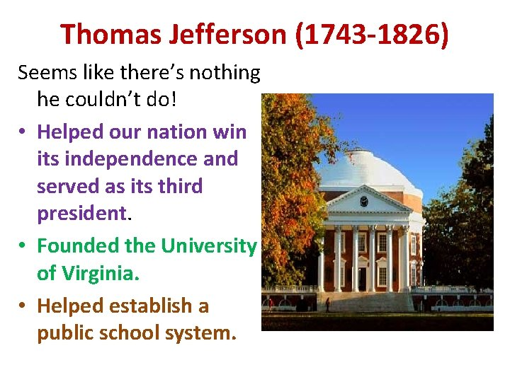 Thomas Jefferson (1743 -1826) Seems like there's nothing he couldn't do! • Helped our