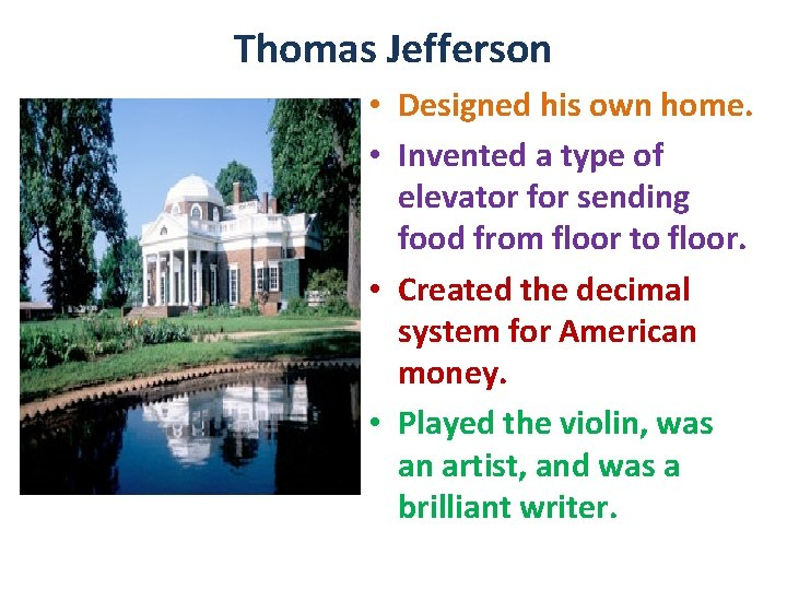Thomas Jefferson • Designed his own home. • Invented a type of elevator for