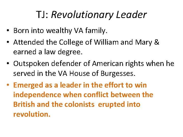 TJ: Revolutionary Leader • Born into wealthy VA family. • Attended the College of