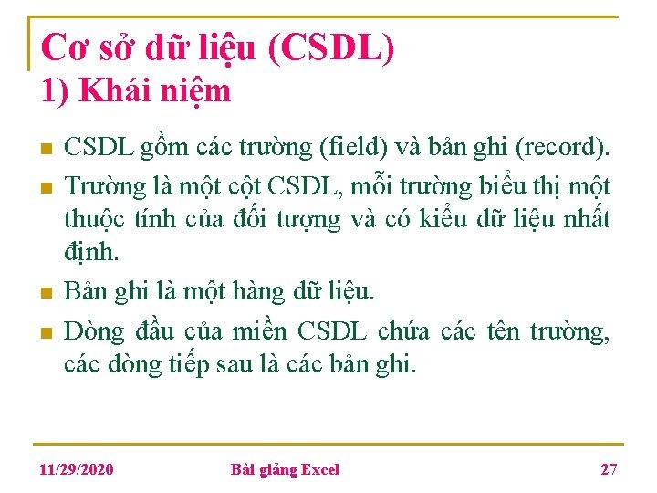 Cơ sở dữ liệu (CSDL) 1) Khái niệm n n CSDL gồm các trường