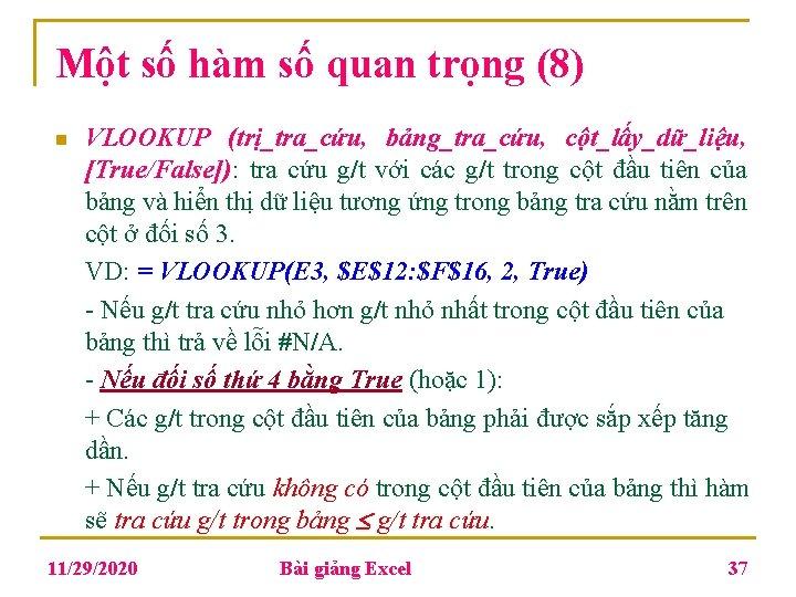 Một số hàm số quan trọng (8) n VLOOKUP (trị_tra_cứu, bảng_tra_cứu, cột_lấy_dữ_liệu, [True/False]): tra
