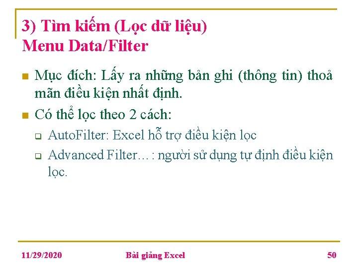3) Tìm kiếm (Lọc dữ liệu) Menu Data/Filter n n Mục đích: Lấy ra
