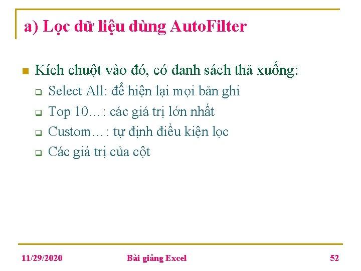 a) Lọc dữ liệu dùng Auto. Filter n Kích chuột vào đó, có danh