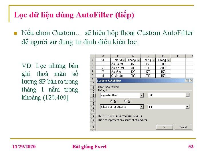 Lọc dữ liệu dùng Auto. Filter (tiếp) n Nếu chọn Custom… sẽ hiện hộp