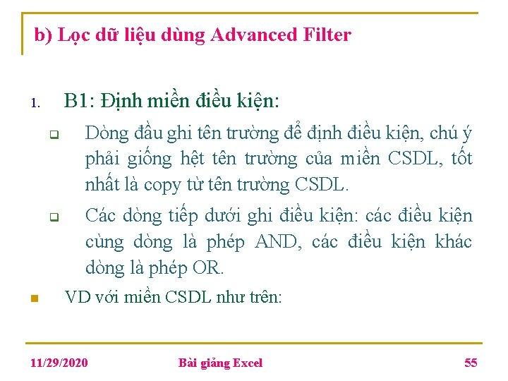 b) Lọc dữ liệu dùng Advanced Filter B 1: Định miền điều kiện: 1.