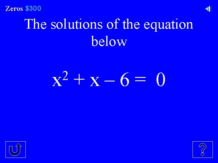 Zeros $300 The solutions of the equation below 2 x + x – 6