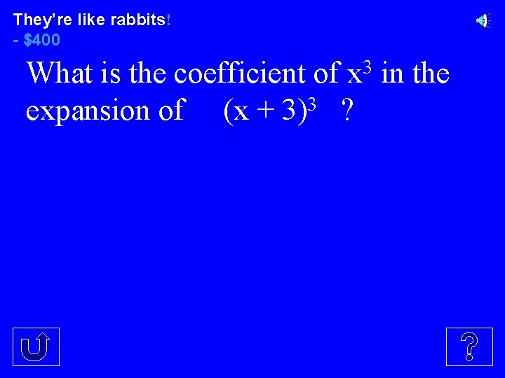 They're like rabbits! - $400 What is the coefficient of x 3 in the