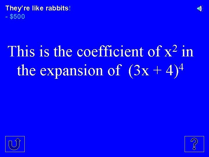 They're like rabbits! - $500 2 This is the coefficient of x in 4