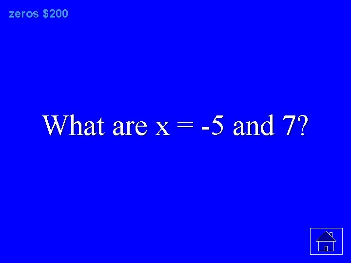 zeros $200 What are x = -5 and 7?