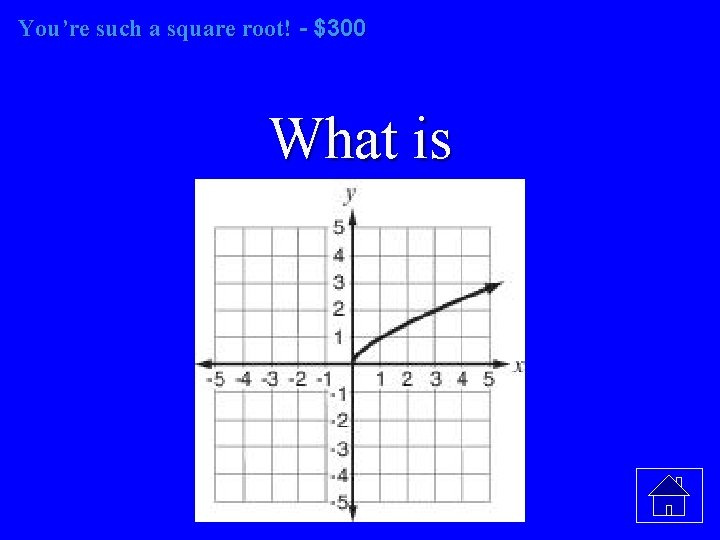 You're such a square root! - $300 What is
