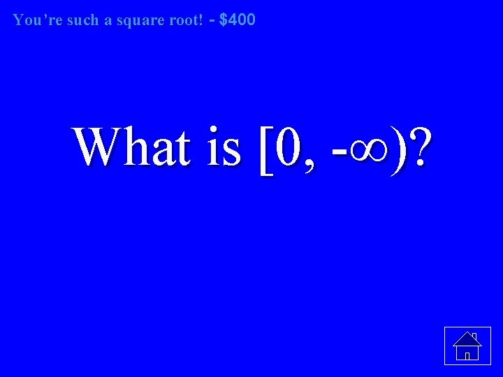 You're such a square root! - $400 What is [0, -∞)?