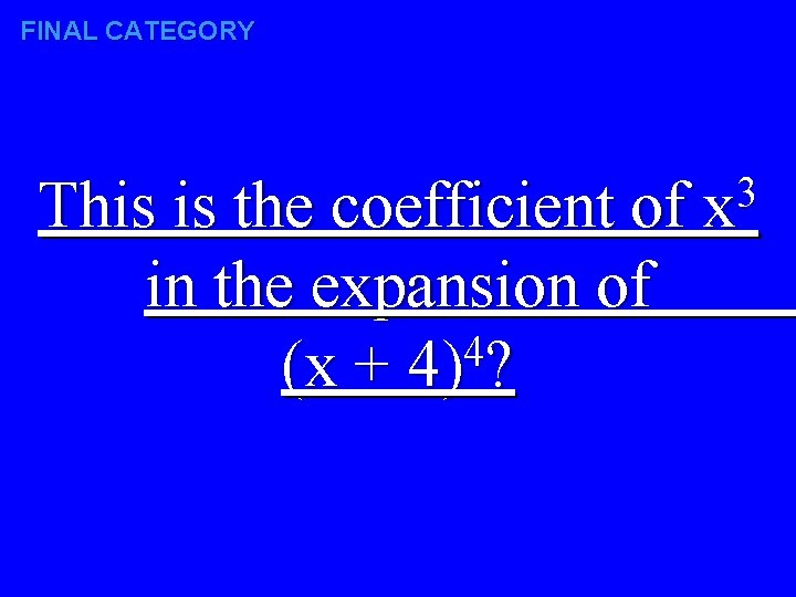 FINAL CATEGORY 3 This is the coefficient of x in the expansion of 4