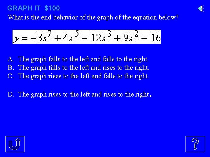 GRAPH IT $100 What is the end behavior of the graph of the equation