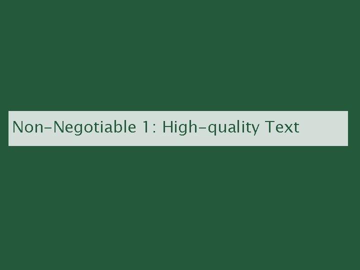 Non-Negotiable 1: High-quality Text