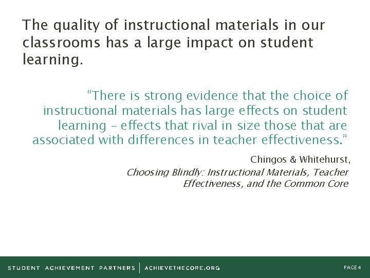 The quality of instructional materials in our classrooms has a large impact on student