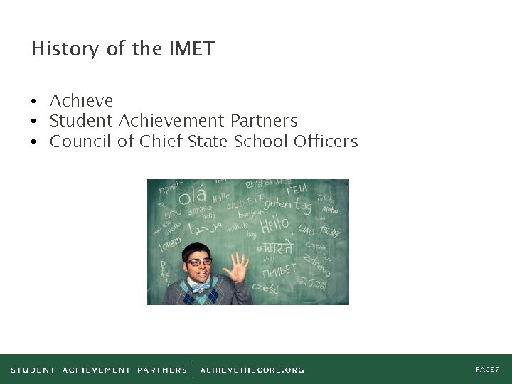 History of the IMET • Achieve • Student Achievement Partners • Council of Chief