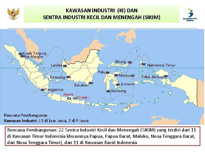 KAWASAN INDUSTRI (KI) DAN SENTRA INDUSTRI KECIL DAN MENENGAH (SIKIM) Kuala Tanjung Sei Mangke