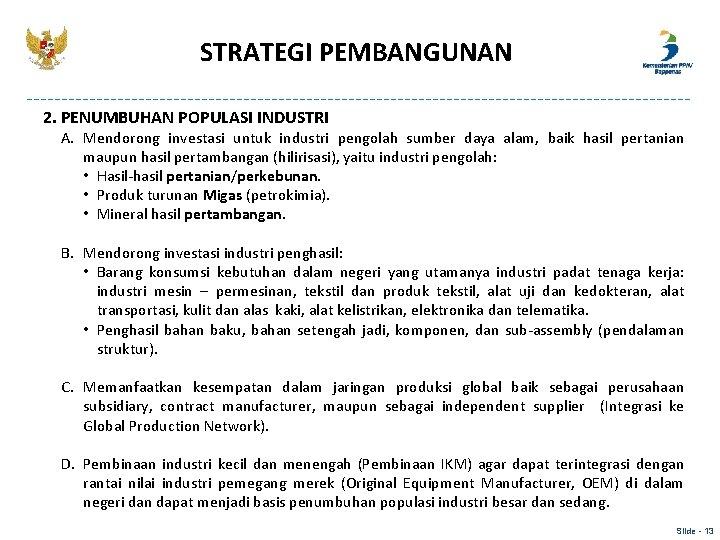 STRATEGI PEMBANGUNAN 2. PENUMBUHAN POPULASI INDUSTRI A. Mendorong investasi untuk industri pengolah sumber daya