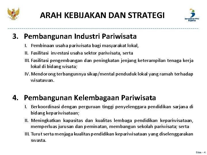 ARAH KEBIJAKAN DAN STRATEGI 3. Pembangunan Industri Pariwisata I. Pembinaan usaha pariwisata bagi masyarakat