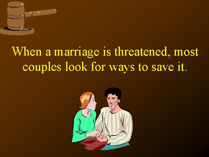 When a marriage is threatened, most couples look for ways to save it.