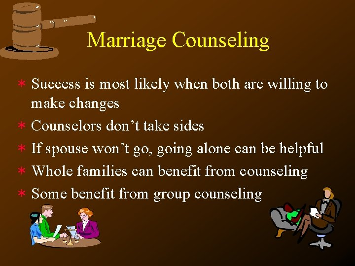 Marriage Counseling * Success is most likely when both are willing to make changes