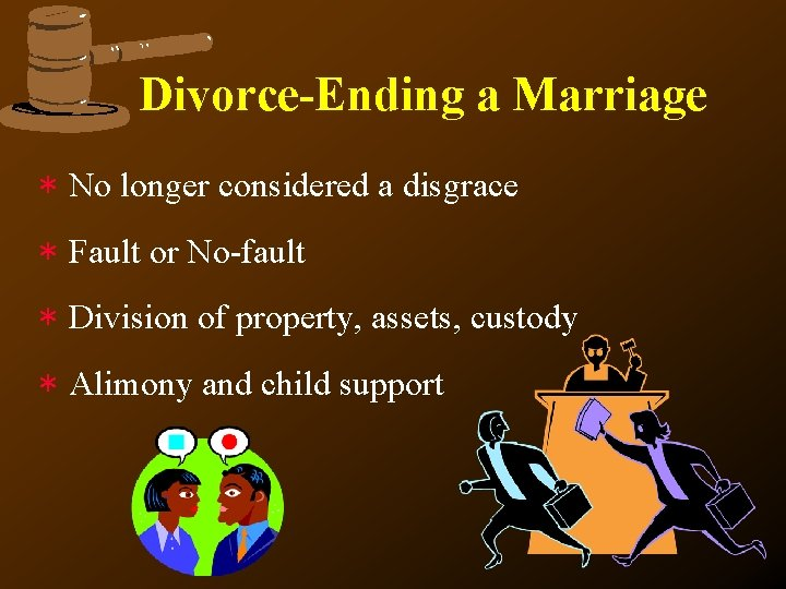 Divorce-Ending a Marriage * No longer considered a disgrace * Fault or No-fault *