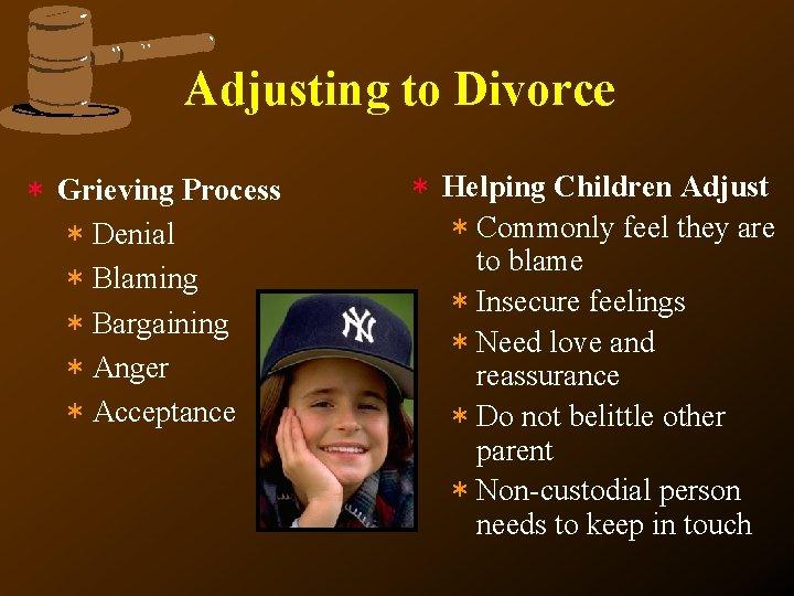 Adjusting to Divorce * Grieving Process * Denial * Blaming * Bargaining * Anger