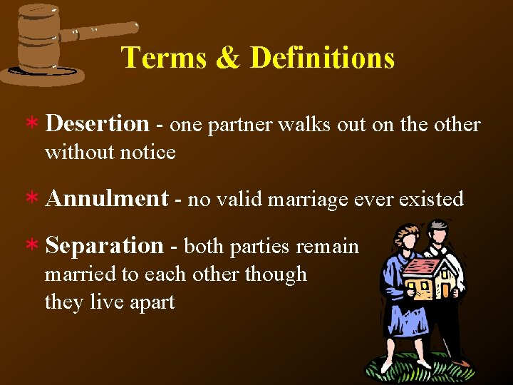 Terms & Definitions * Desertion - one partner walks out on the other without