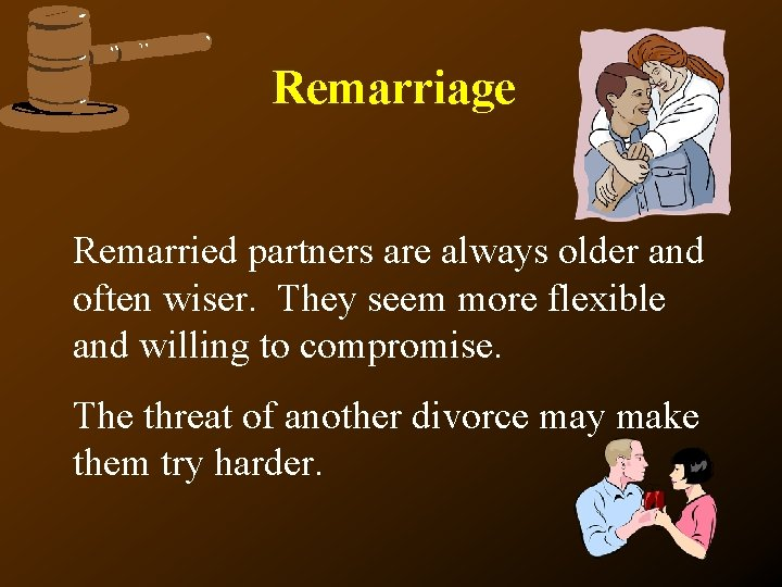 Remarriage Remarried partners are always older and often wiser. They seem more flexible and