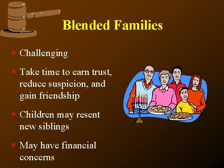 Blended Families * Challenging * Take time to earn trust, reduce suspicion, and gain