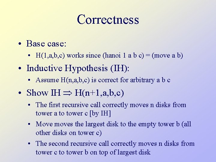 Correctness • Base case: • H(1, a, b, c) works since (hanoi 1 a