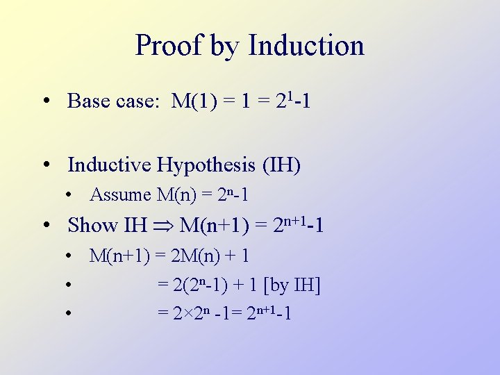 Proof by Induction • Base case: M(1) = 1 = 21 -1 • Inductive
