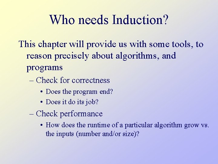 Who needs Induction? This chapter will provide us with some tools, to reason precisely