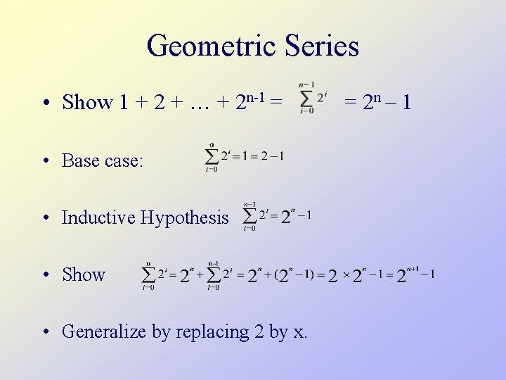 Geometric Series • Show 1 + 2 + … + 2 n-1 = •
