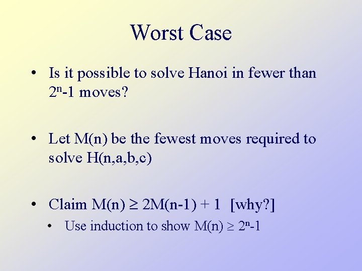 Worst Case • Is it possible to solve Hanoi in fewer than 2 n-1