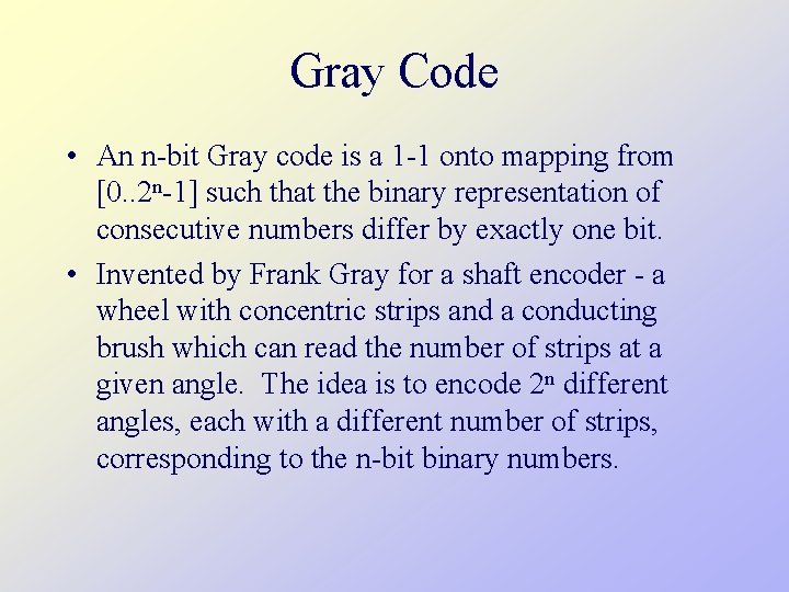 Gray Code • An n-bit Gray code is a 1 -1 onto mapping from