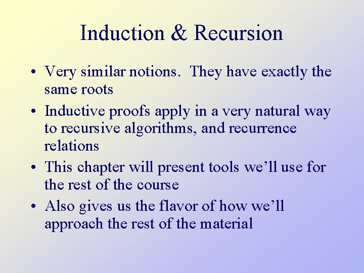 Induction & Recursion • Very similar notions. They have exactly the same roots •