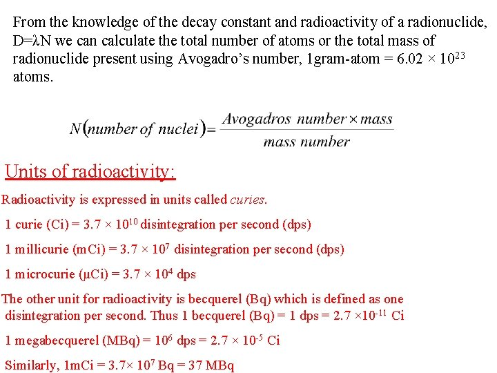 From the knowledge of the decay constant and radioactivity of a radionuclide, D=λN we