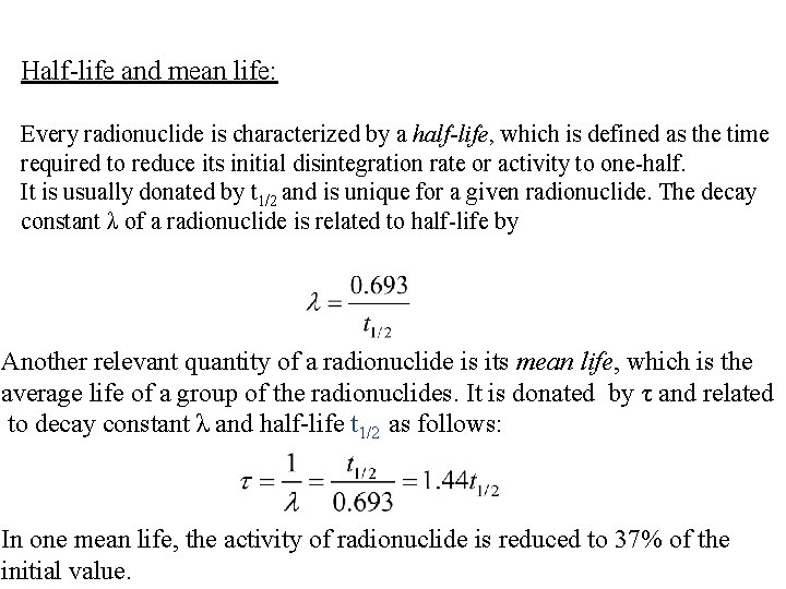 Half-life and mean life: Every radionuclide is characterized by a half-life, which is defined