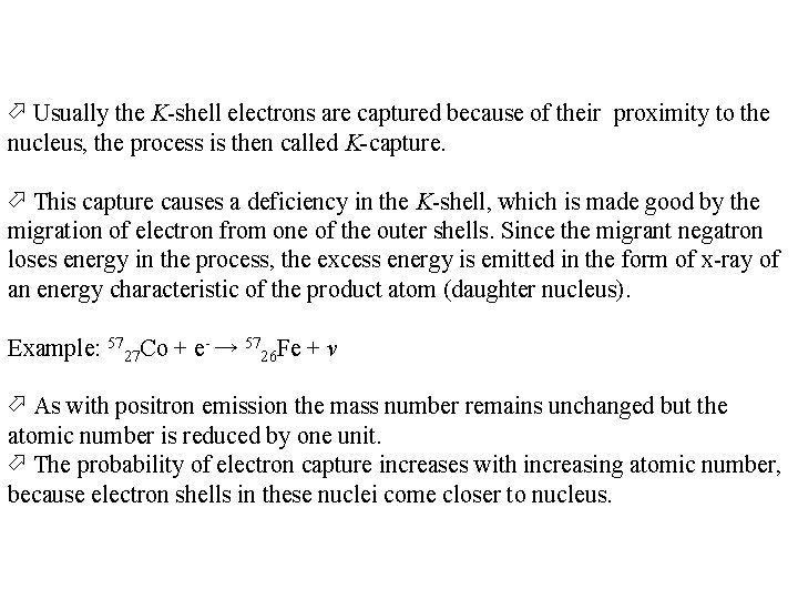 Usually the K-shell electrons are captured because of their proximity to the nucleus,