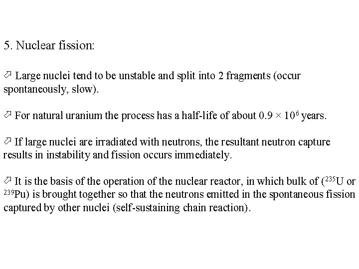 5. Nuclear fission: Large nuclei tend to be unstable and split into 2 fragments