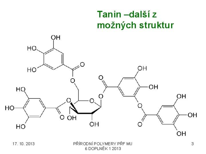 Tanin –další z možných struktur 17. 10. 2013 PŘÍRODNÍ POLYMERY PŘF MU 6 DOPLNĚK