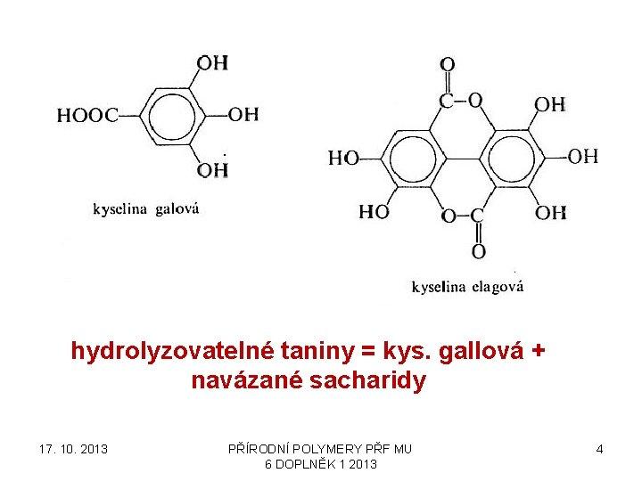 hydrolyzovatelné taniny = kys. gallová + navázané sacharidy 17. 10. 2013 PŘÍRODNÍ POLYMERY PŘF