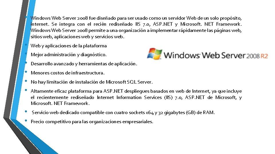 • Windows Web Server 2008 fue diseñado para ser usado como un servidor