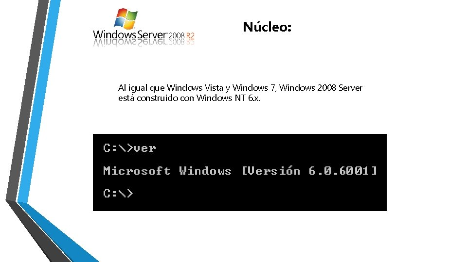 Núcleo: Al igual que Windows Vista y Windows 7, Windows 2008 Server está construido