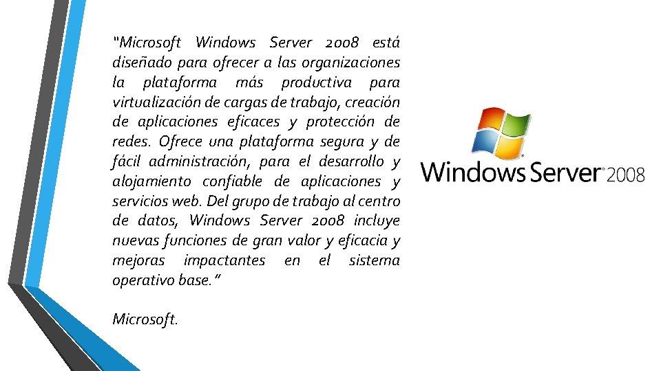 """""""Microsoft Windows Server 2008 está diseñado para ofrecer a las organizaciones la plataforma más"""