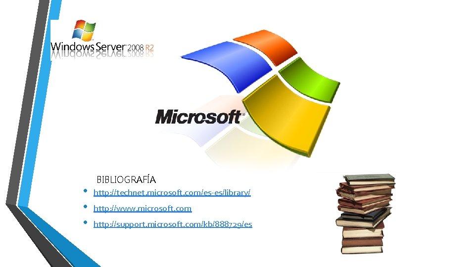 • • • BIBLIOGRAFÍA http: //technet. microsoft. com/es-es/library/ http: //www. microsoft. com http: