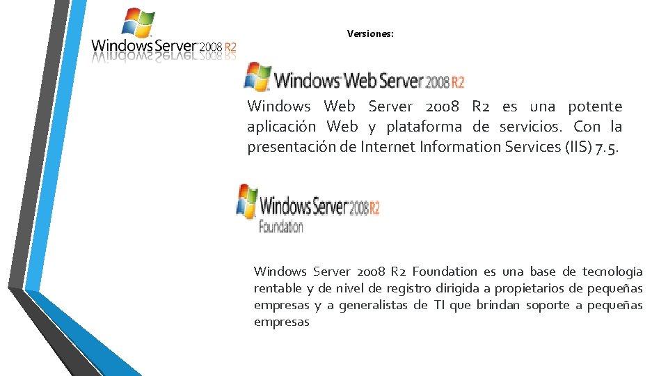 Versiones: Windows Web Server 2008 R 2 es una potente aplicación Web y plataforma